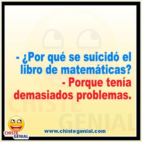 Chistes cortos para niños - ¿ Por qué se suicidó el libro de matemáticas ?.