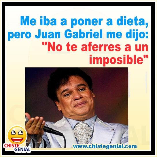 Chistes buenos - Me iba a poner a dieta, pero Juan Gabriel me dijo