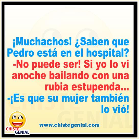 Chistes para amigos - ¿ Saben que Pedro está en el hospital ?.