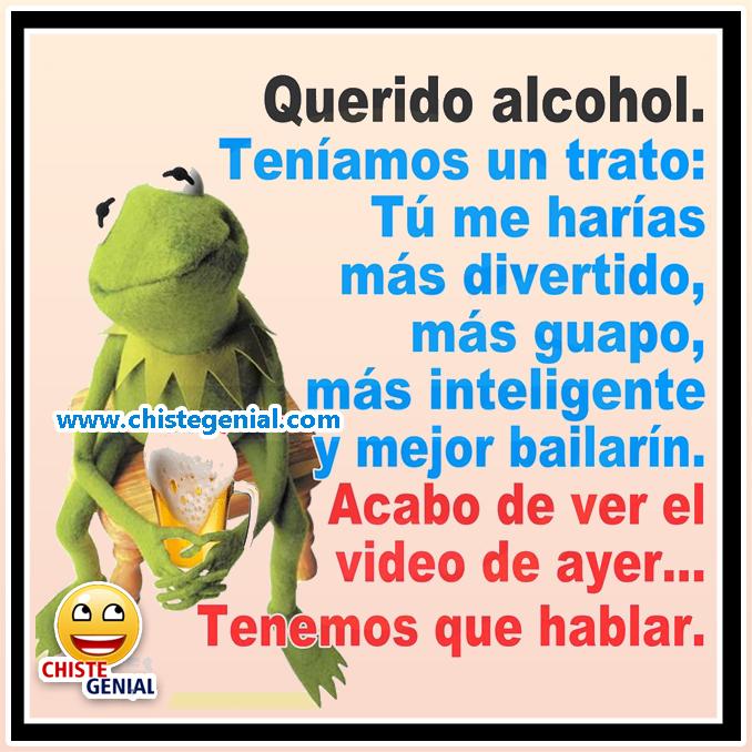 Chistes de borrachos: Querido alcohol, teníamos un trato