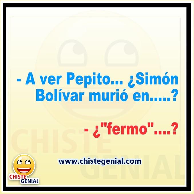 Chistes de pepito - A ver pepito ¿ Simón Bolívar murió en ?