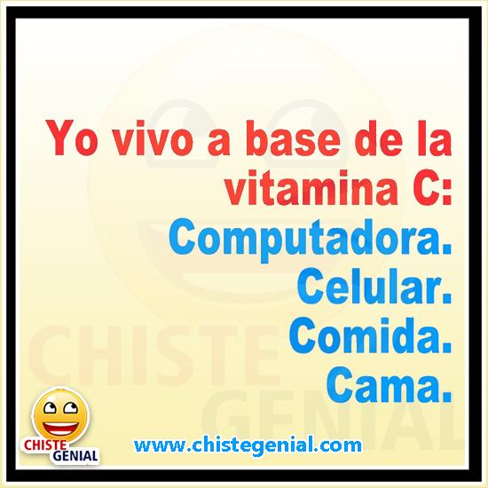 Chistes cortos - Yo vivo a base de vitamina C