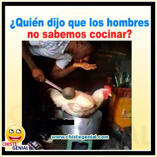 Chistes de hombres - ¿ Quién dijo que los hombres no saben cocinar ?.
