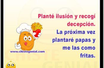 Planté ilusión y recogí decepción. La próxima vez plantaré papas y me las como fritas.