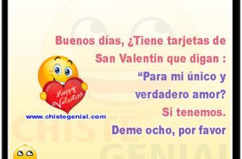 """Buenos días, ¿Tiene tarjetas de San Valentin que digan : """"Para mi único y verdadero amor? Si tenemos. Deme ocho, por favor"""