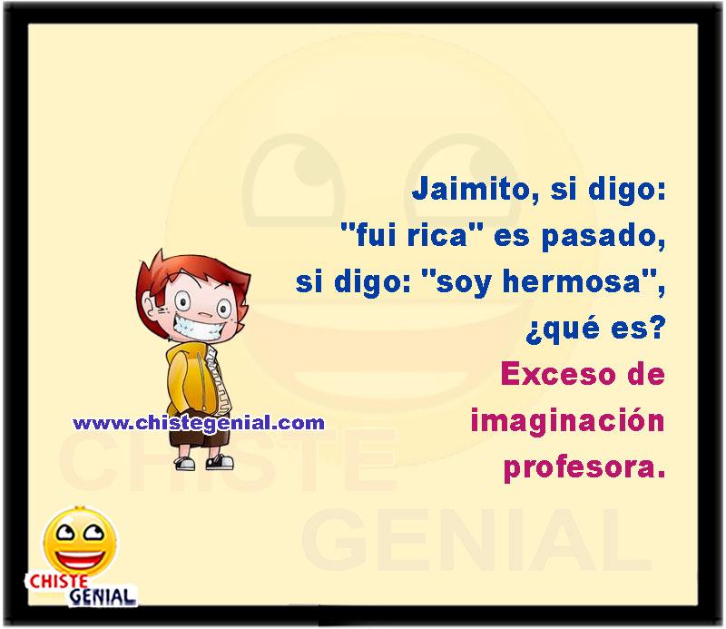 """Jaimito, si digo """"fui rica"""" es pasado, si digo """"soy hermosa"""", ¿qué es?  Exceso de imaginación profesora."""