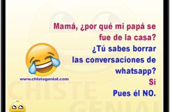 Mamá, ¿por qué mi papá se fue de la casa? ¿Tú sabes borrar las conversaciones de whatsapp? Si Pues él NO.