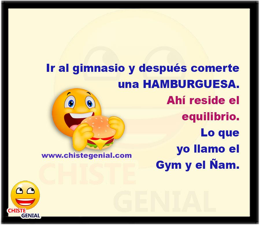 Ir al gimnasio y después comerte una hamburguesa.  Ahí reside el equilibrio.  Lo que yo llamo el Gym y el Ñam.