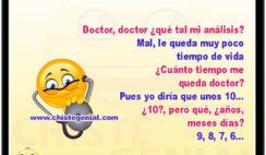 Doctor, doctor ¿qué tal mi análisis? Mal, le queda muy poco tiempo de vida ¿Cuánto tiempo me queda doctor? Pues yo diría que unos 10... ¿10?, pero qué... ¿años, meses días? 9, 8, 7, 6...