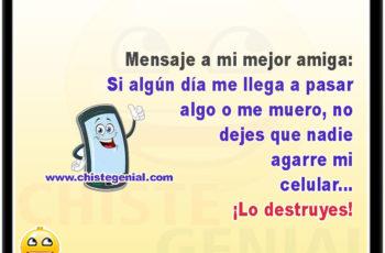 Mensaje a mi mejor amiga: Si algún día me llega a pasar algo o me muero, no dejes que nadie agarre mi celular... ¡Lo destruyes!