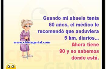 Cuando mi abuela tenía 60 años, el médico le recomendó que anduviera 5 km. diarios, ahora tiene 90, y no sabemos dónde está.