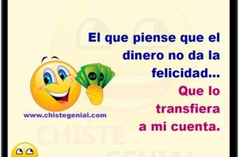 El que piense que el dinero no da la felicidad, que lo transfiera a mi cuenta.