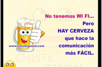 No tenemos WI FI, pero hay CERVEZA que hace la comunicación más fácil.
