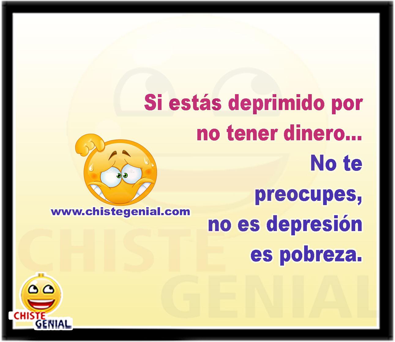 Si estás deprimido por no tener dinero, no te preocupes, no es depresión es pobreza.