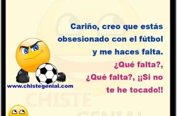 Cariño, creo que estás obsesionado con el fútbol y me haces falta. ¿Qué falta?,¿Qué falta?, ¡¡Si no te he tocado!!