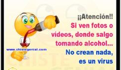 Atención. Si hoy ven fotos o vídeos, donde salgo tomando alcohol, no crean nada, es un virus