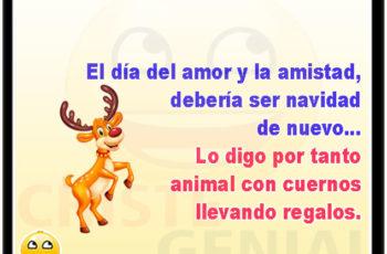 El día del amor y la amistad, debería ser navidad de nuevo... Lo digo por tanto animal con cuernos llevando regalos