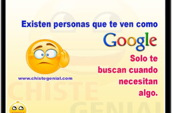 Existen personas que te ven como google... Solo te buscan cuando necesitan algo