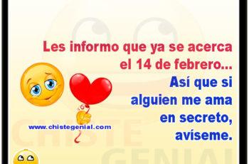 Les informo que ya se acerca el 14 de febrero, así que si alguien me ama en secreto, avíseme.