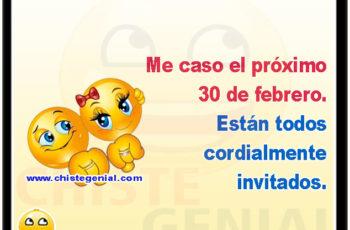 Me caso el próximo 30 de febrero. Están todos cordialmente invitados.