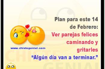 """Plan para este 14 de Febrero:Ver parejas felicescaminando y gritarles """"Algún día van a terminar."""""""