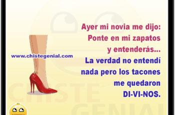 Ayer mi novia me dijo: Ponte en mi zapatos y entenderás, la verdad no entendí nada pero los tacones me quedaron DI-VI.NOS.