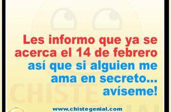 Les informo que ya se acerca el 14 de febrero, así que si alguien me ama en secreto, avíseme