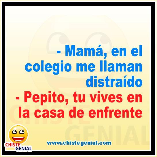 Mamá, en el colegio en llaman distraído - Chistes de Pepito