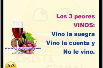 Los 3 peores vinos: Vino la suegra Vino la cuenta No le vino