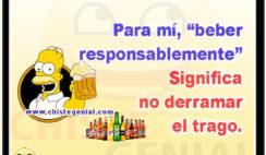 Para mi beber responsablemente significa no derramar el trago - Chistes de borrachos