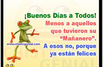 """¡Buenos Días a Todos! Menos a aquellos que tuvieron su """"Mañanero"""". A esos no, porque ya están felices"""