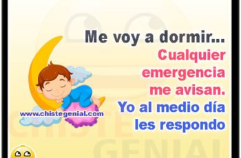 Me voy a dormir, cualquier emergencia me avisan que yo al medio día les respondo
