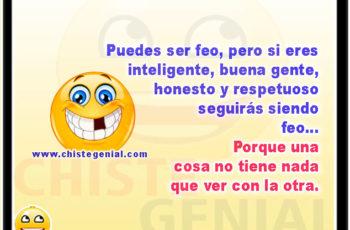 Puedes ser feo, pero si eres inteligente, buena gente, honesto y respetuoso seguirás siendo feo...