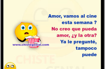 Amor, vamos al cine esta semana ? No creo que pueda amor. ¿ Y la otra? Ya le pregunté, tampoco puede