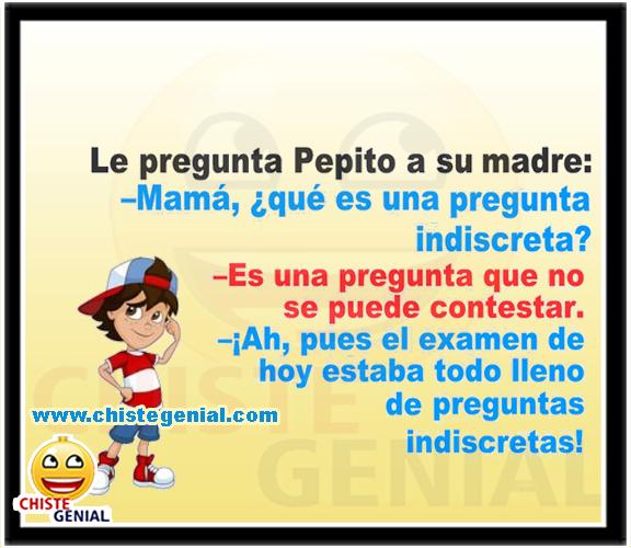 Chistes de Pepito - Mamá, ¿ qué es una pregunta indiscreta ?