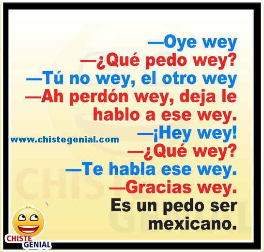 Chistes cortos y divertidos -Es un pedo ser mexicano.