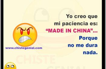 """Yo creo que mi paciencia es: """"MADE IN CHINA"""" porque no dura nada."""
