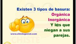 Existen 3 tipos de basura: Orgánica Inorgánica Y l@s que niegan a sus parejas