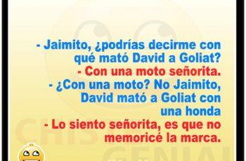 Chistes de Jaimito - ¿ Con qué mató David a Goliat ?