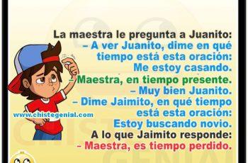 Chistes de Jaimito - Dime Jaimito en que tiempo está esta oración: