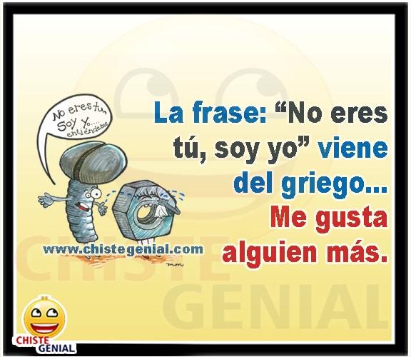Chiste Cortos Buenos La Frase No Eres Tu Soy Yo