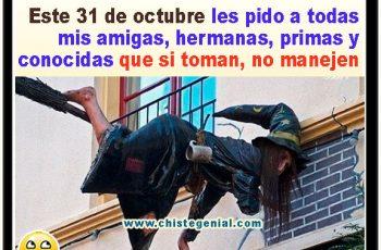 Hoy 31 de octubre les pido a todas mis amigas, hermanas, primas y conocidas que si toman, no manejen.