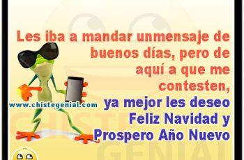 Les iba a mandar un mensaje de buenos días, pero de aquí a que me contesten, ya mejor les deseo Feliz Navidad y Prospero Año Nuevo.