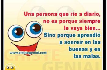 Un persona que ríe a diario, no es porque siempre le vaya bien. Sino porque aprendió a sonreír en las buenas y en las malas.