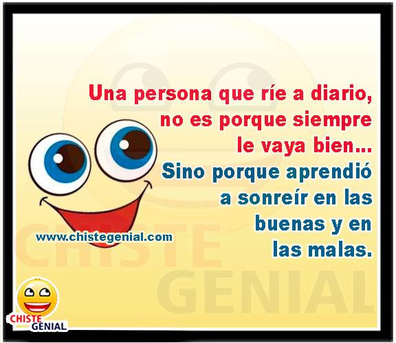Un persona que ríe a diario, no es porque siempre le vaya bien
