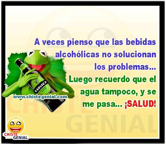 Chistes de borrachos - Las bebidas alcohólicas no solucionan  los problemas.