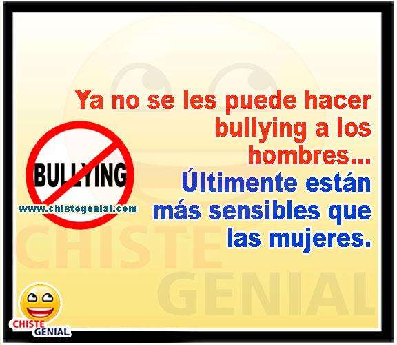 Ya no se les puede hacer bullying a los hombres