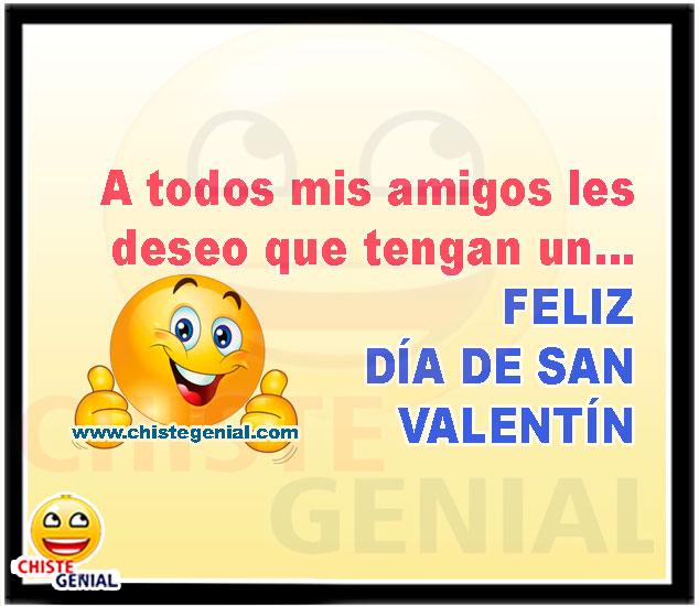 A todos mis amigos les deseo que tengan un feliz dia de san valentin - Chistes dia de los enamorados