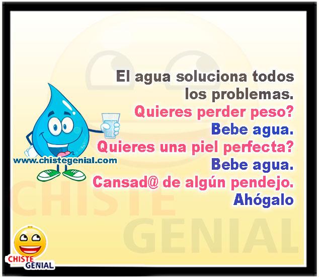 Chistes cortos - El agua soluciona todos los problemas. -