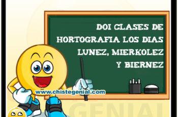 Doi clases de Hortografia los dias Lunez, Mierkolez y Biernez - Chistes cortos